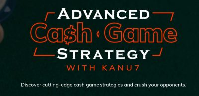 Advanced Cash Game Strategy Review With Kanu7 Review